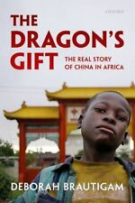 The Dragon's Gift: The Real Story of China in Africa: By Brautigam, Deborah