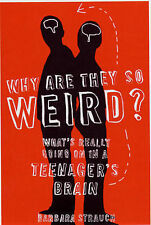 Why are They So Weird?: What's Really Going on in a Teenager's Brain, Strauch, B