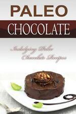 Paleo Chocolate : Indulging Paleo Chocolate Recipes by Bobby Flatt (2015,...
