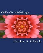 Colors on Kaleidoscope : A Collection of on Kaleidoscope Images in Full Color...