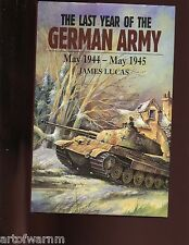 THE LAST YEAR OF THE GERMAN ARMY, May 1944-May 1945, Lucas 1st US HB/dj  VG/VG