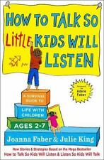 How to Talk So Little Kids Will Listen : A Survival Guide to Life with...