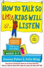 How to Talk So Little Kids Will Listen : A Survival Guide Joanna Faber Book