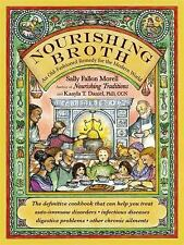 Nourishing Broth : An Old-Fashioned Remedy for the Modern World by Kaayla T....