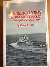 Cruiser Flyboy - The USS Marblehead by Cdr. Wayne R. Bise (NAVAL AVIATION, WWII)