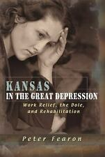 Kansas in the Great Depression: Work Relief, the Dole, and Rehabilitation, Fearo