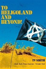 To Heligoland and Beyond!: Punk Rock Tour Diaries: Volume 4.by Smith, T. New.#