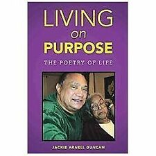 Living on Purpose : The Poetry of Life by Jackie Arnell Duncan (2012, Hardcover)