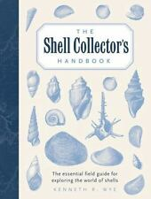 The Shell Collector's Handbook: The Essential Field Guide for Exploring the Wor