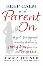 Keep Calm and Parent On: A Guilt-Free Approach to Raising Children by Asking Mor