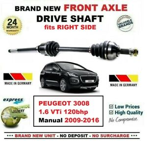 FOR PEUGEOT 3008 1.6 VTi 120bhp 2009-2016 BRAND NEW FRONT AXLE RIGHT DRIVESHAFT