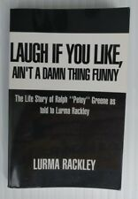 Laugh If You Like, Ain't a Damn Thing Funny : The Life Story of Ralph... SIGNED