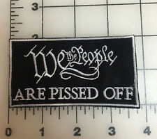 """CUSTOM BIKER VEST PATCH """"WE THE PEOPLE ARE PISSED OFF""""  PATCH 3 1/2"""" BY 2"""""""