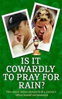 Is It Cowardly To Pray For Rain?: The Ashes Online Chronicle: The Online Ashes C