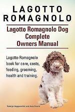 Lagotto Romagnolo . Lagotto Romagnolo Dog Complete Owners Manual. Lagotto.