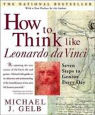 How to Think Like Leonardo da Vinci: Seven Steps to Genius Every Day Gelb, Mich