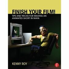 Finish Your Film! Tips and Tricks for Making an Animated Short in Maya, Roy, Ken