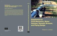 Supplement to Fluid Mechanics, Water Hammer, Dynamic Stresses, and Piping Des...