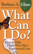 What Can I Do?: Ideas to Help Those Who Have Exper
