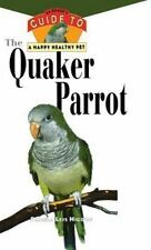 The Quaker Parrot: An Owner's Guide to a Happy Healthy Pet: By Higdon, Pamela...