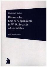 """*  CHRISTOPH STEKER - BöHMISCHE ERINNERUNGSRäUME IN W.G. SEBALDS """"AUSTERLITZ"""""""
