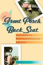 From Front Porch to Back Seat Courtship in Twentieth-Century America Beth Bailey