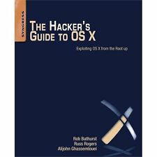 The Hacker's Guide to OS X : Exploiting OS X from the Root Up by Alijohn...