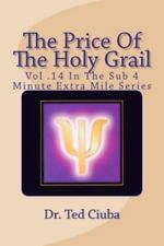 The Price of the Holy Grail : Vol 14 in the Sub 4 Minute Extra Mile Series by...