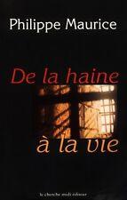 De la haine à la vie // Philippe MAURICE // 1ère Edition // Histoire vraie