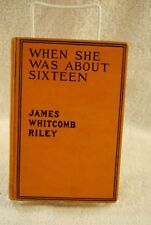 RARE WHEN SHE WAS ABOUT SIXTEEN JAMES WHITCOMB RILEY 1911 BOOK