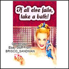 "Fridge Fun Refrigerator Magnet ""IF ALL ELSE FAILS, TAKE A BATH!"" Funny Retro"
