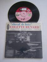 EP 45 TOURS VINYLE , COLETTE RENARD , CHEVAL DE BOIS . VG / VG . CENTREUR