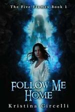 Follow Me Home (The Five Flames) 9781682611845 by Circelli, Kristina