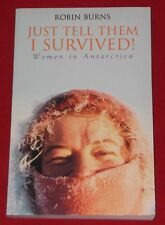 JUST TELL THEM I SURVIVED ~ WOMEN IN ANTARCTICA ~ Robin Burns