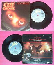 "LP 45 7"" OZZY OSBOURNE So tired Bark at the moon-live BLACK SABBATH no cd mc dvd"