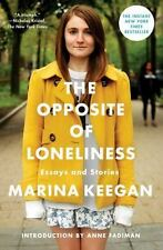 The Opposite of Loneliness: Essays and Stories Keegan, Marina Hardcover