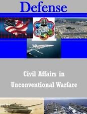 Civil Affairs in Unconventional Warfare by U.S. Army Command And Staff Coll...