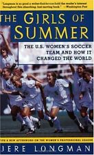 The Girls of Summer: The U.S. Womens Soccer Team and How It Changed the World b