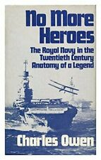 No More Heroes: The Royal Navy in the Twentieth Cen... by Owen, Charles Hardback