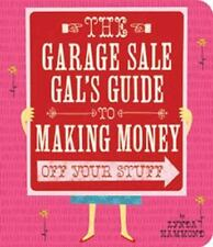 Garage Sale Gal's Guide to Making Money Off Your Stuff, The-ExLibrary