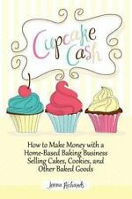 Cupcake Cash - How to Make Money with a Home-Based Baking Business Selling Ca...