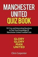 Manchester United Quiz Book 101 Questions about Man Utd 9781718141841