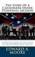 The Story of a Cannoneer under Stonewall Jackson : In Which Is Told the Part...