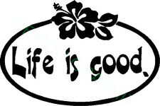Life is good with Hibiscus/Flower vinyl decal/sticker truck car window summer