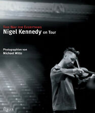 Nigel Kennedy on Tour --- This Way For Everything. von Michael Witte