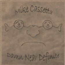 MIKE CASSETTA - DAMN NEAR DEFINITE  -  CD, 2006