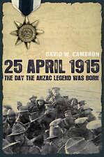 25 APRIL 1915 - DAY THE ANZAC LEGEND WAS BORN (Gallipoli) - David Cameron  NEW