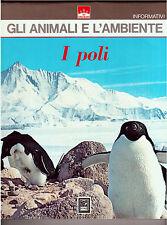 GLI ANIMALI E L'AMBIENTE : I POLI - FEDERICA COLOMBO -1974 - VALLARDI