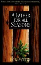 A Father for All Seasons by Bob Welch (1998, Hardcover)