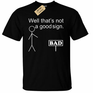 Mens Well That's Not A Good Sign Funny T-Shirt stick man